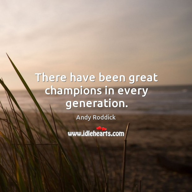 There have been great champions in every generation. Image