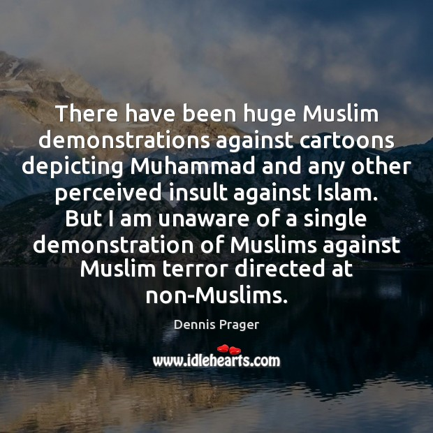 There have been huge Muslim demonstrations against cartoons depicting Muhammad and any Insult Quotes Image