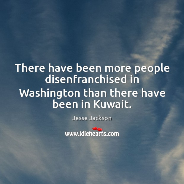 There have been more people disenfranchised in Washington than there have been in Kuwait. Image