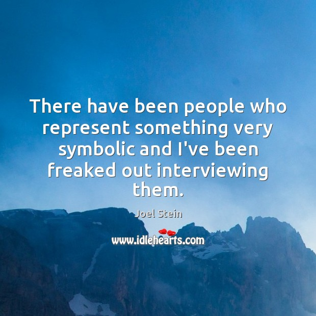 There have been people who represent something very symbolic and I've been Image