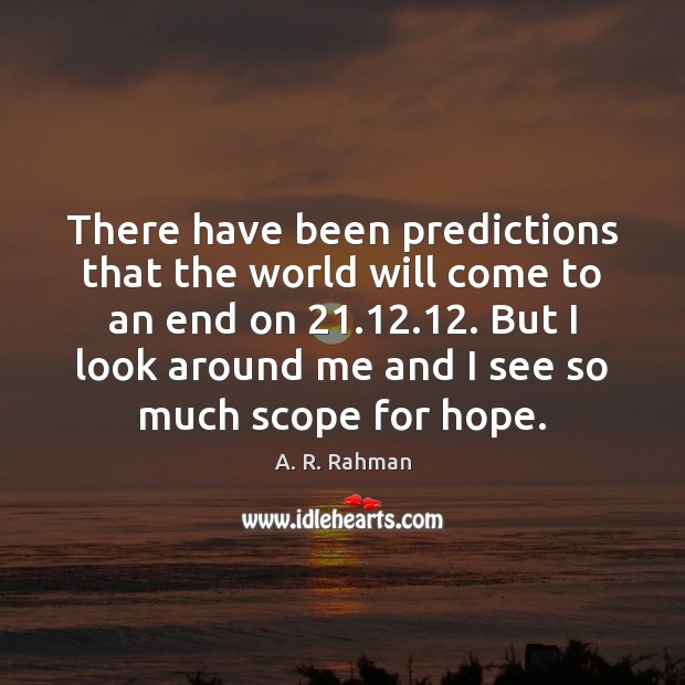 There have been predictions that the world will come to an end A. R. Rahman Picture Quote