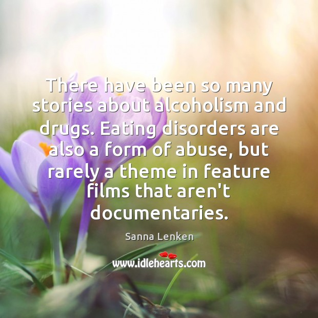 There have been so many stories about alcoholism and drugs. Eating disorders Image