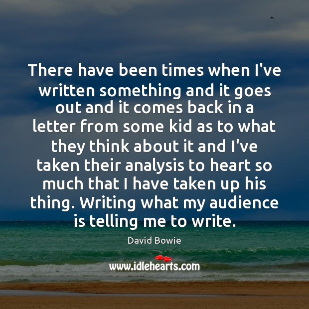 There have been times when I've written something and it goes out David Bowie Picture Quote
