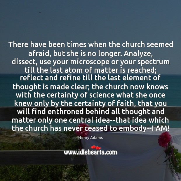 There have been times when the church seemed afraid, but she is Henry Adams Picture Quote