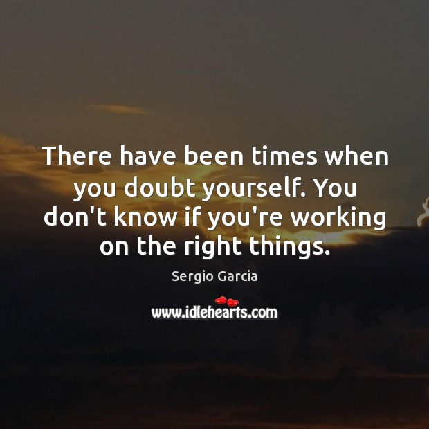 There have been times when you doubt yourself. You don't know if Image