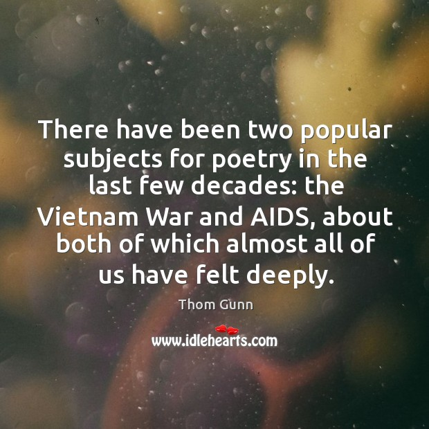 There have been two popular subjects for poetry in the last few decades: Thom Gunn Picture Quote