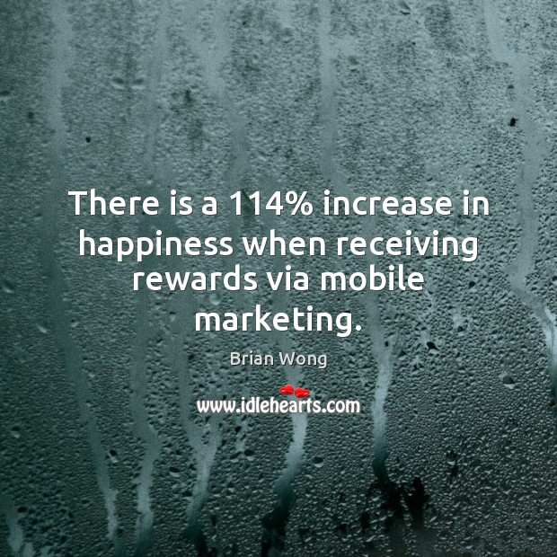 Image, There is a 114% increase in happiness when receiving rewards via mobile marketing.