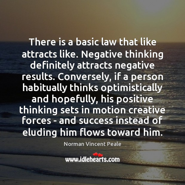 Image, There is a basic law that like attracts like. Negative thinking definitely