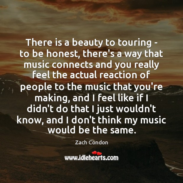 There is a beauty to touring – to be honest, there's a Image