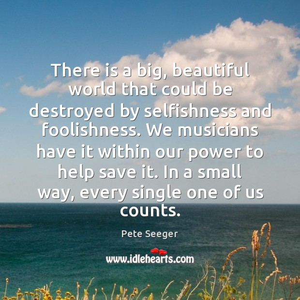 There is a big, beautiful world that could be destroyed by selfishness Image