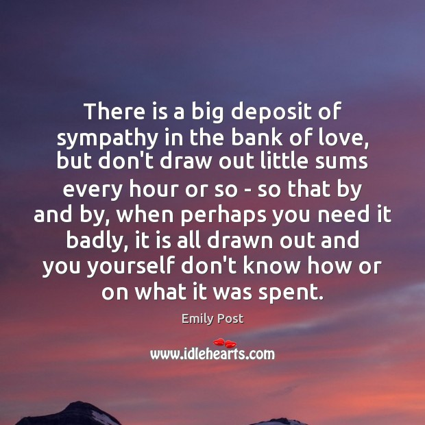 Image, There is a big deposit of sympathy in the bank of love,