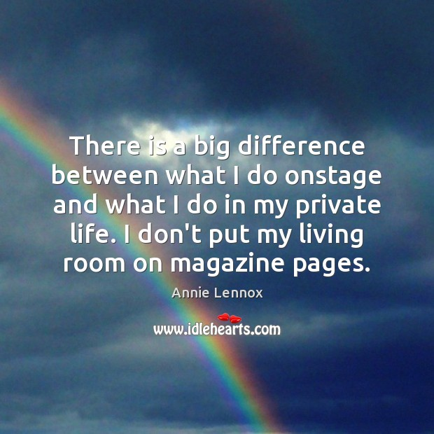 Image, There is a big difference between what I do onstage and what