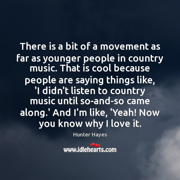 There is a bit of a movement as far as younger people Hunter Hayes Picture Quote