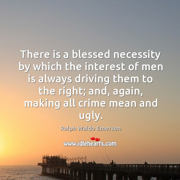 There is a blessed necessity by which the interest of men is always driving them to the right Image