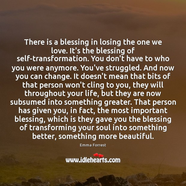 There is a blessing in losing the one we love. It's the Emma Forrest Picture Quote
