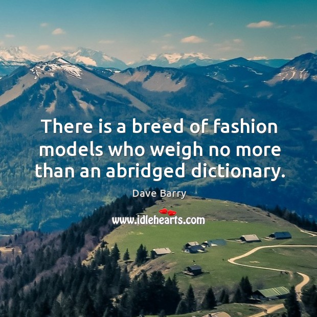Image, There is a breed of fashion models who weigh no more than an abridged dictionary.