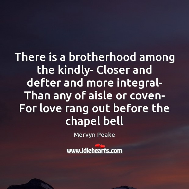 There is a brotherhood among the kindly- Closer and defter and more Mervyn Peake Picture Quote