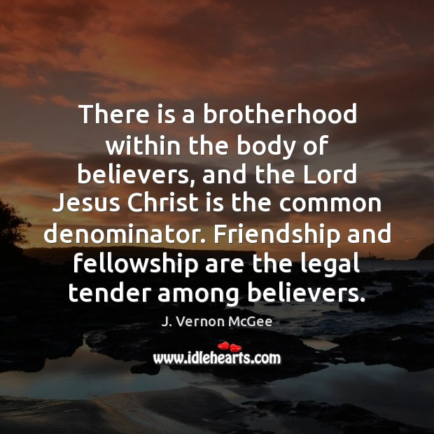 There is a brotherhood within the body of believers, and the Lord J. Vernon McGee Picture Quote