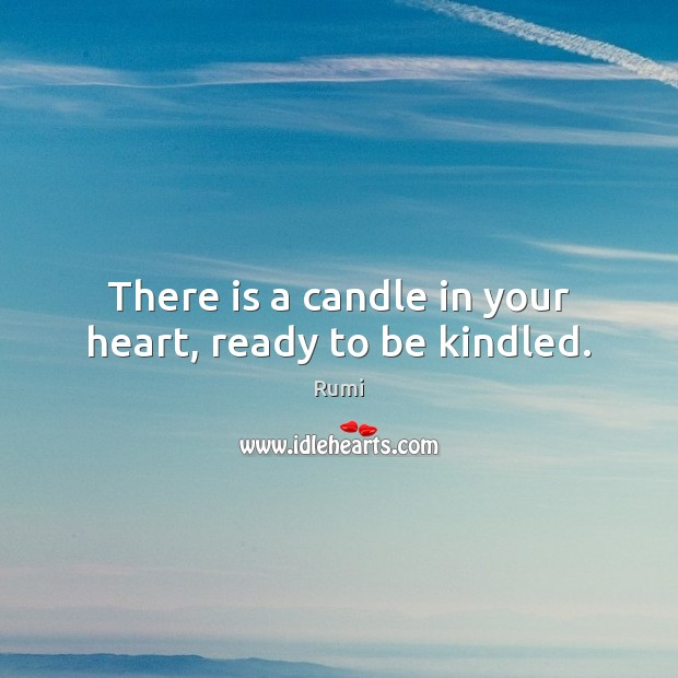 There is a candle in your heart, ready to be kindled. Image