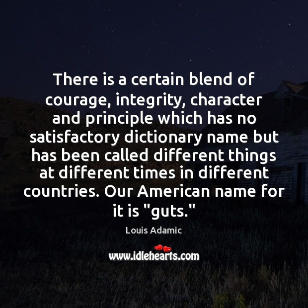 There is a certain blend of courage, integrity, character and principle which Image