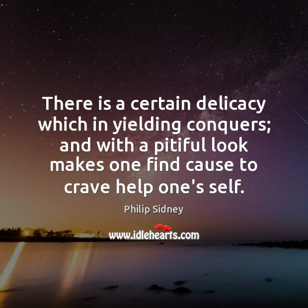 There is a certain delicacy which in yielding conquers; and with a Philip Sidney Picture Quote