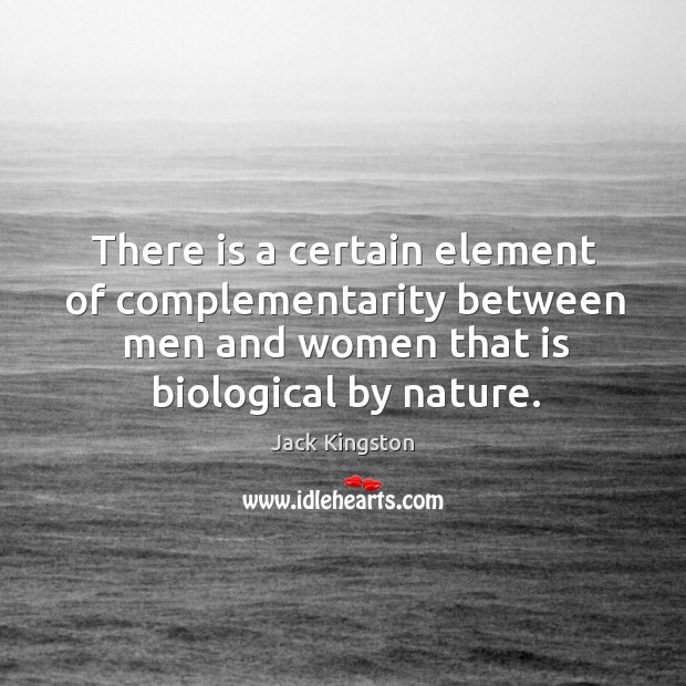 There is a certain element of complementarity between men and women that is biological by nature. Image