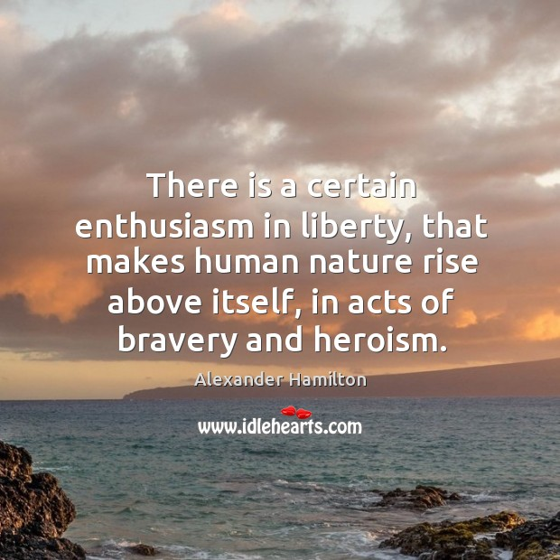 Image, There is a certain enthusiasm in liberty, that makes human nature rise above itself