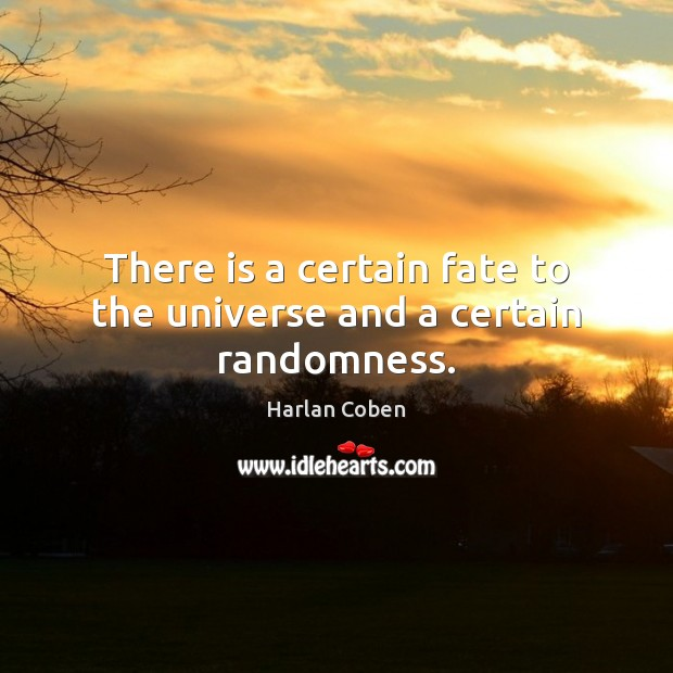 There is a certain fate to the universe and a certain randomness. Image