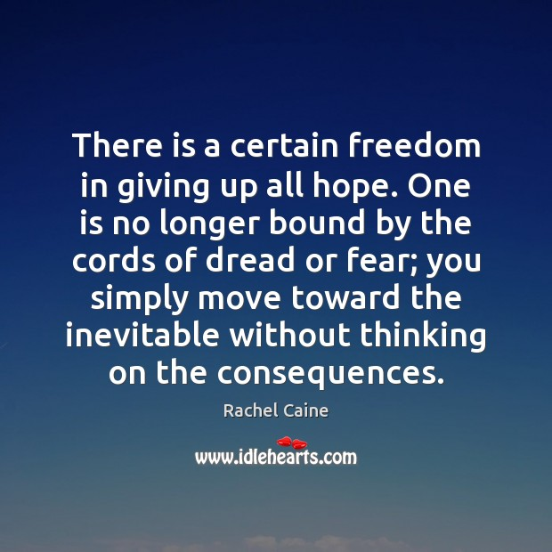 Image, There is a certain freedom in giving up all hope. One is