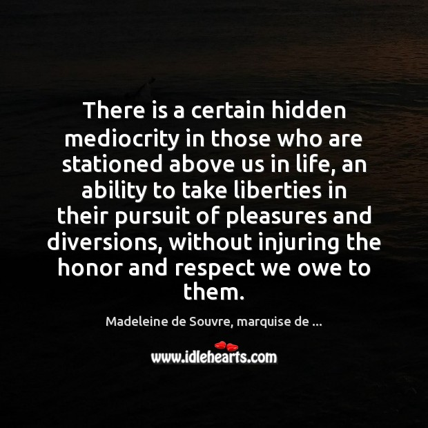 There is a certain hidden mediocrity in those who are stationed above Hidden Quotes Image