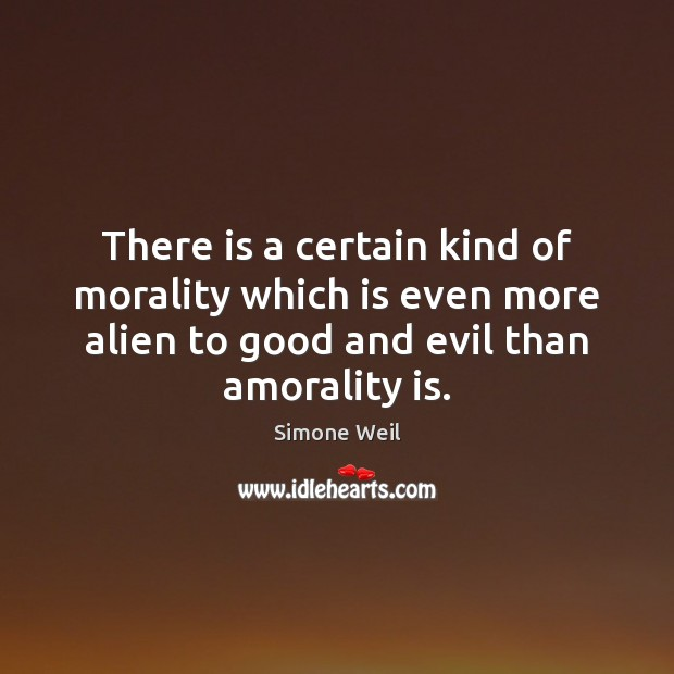 Image, There is a certain kind of morality which is even more alien