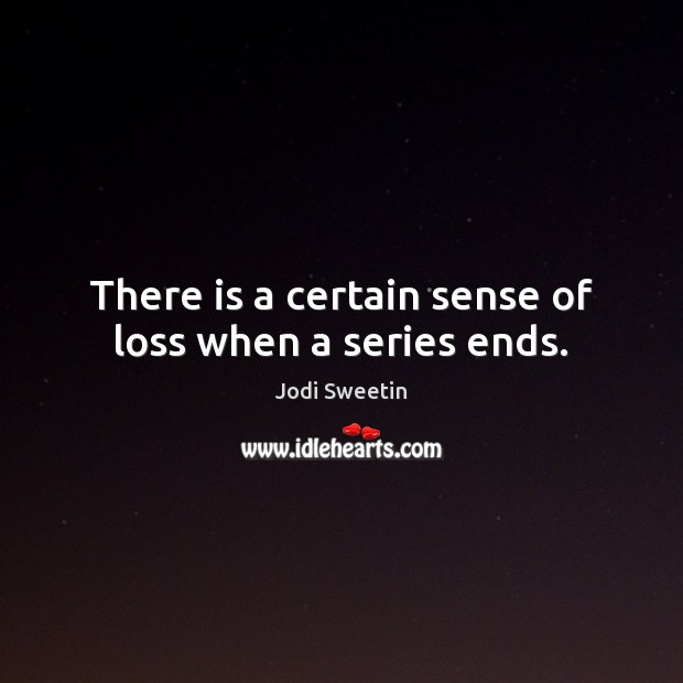 There is a certain sense of loss when a series ends. Image