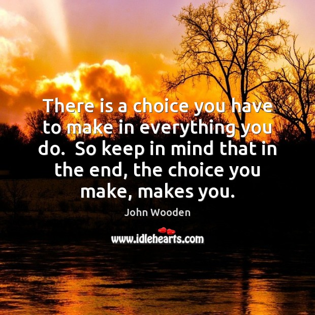 There is a choice you have to make in everything you do. Image