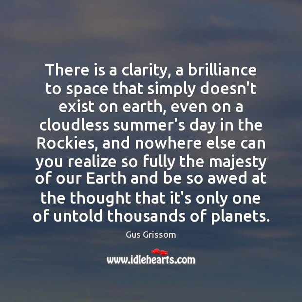 There is a clarity, a brilliance to space that simply doesn't exist Image