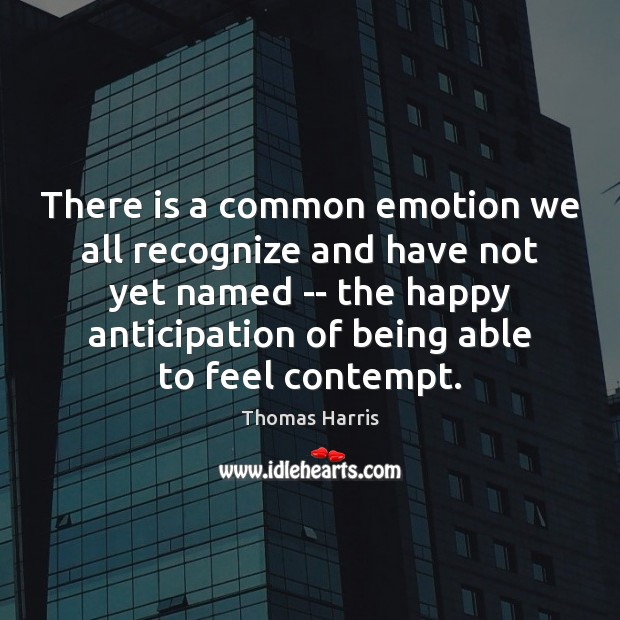There is a common emotion we all recognize and have not yet Thomas Harris Picture Quote