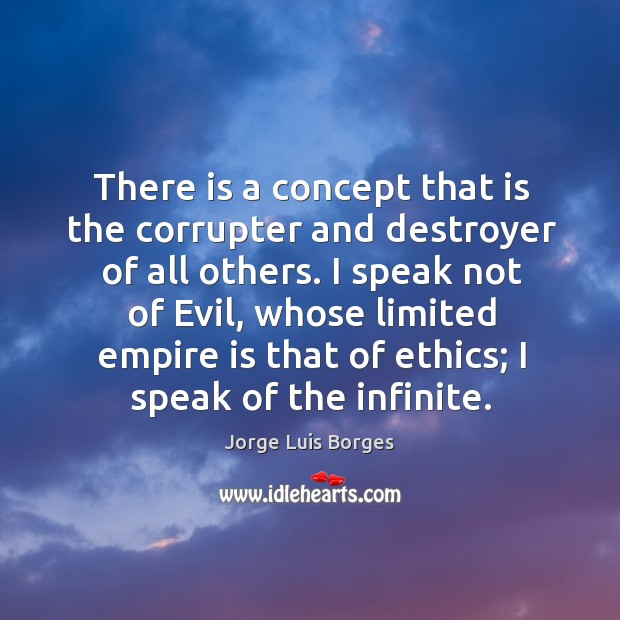 There is a concept that is the corrupter and destroyer of all others. Image