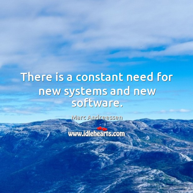 There is a constant need for new systems and new software. Image