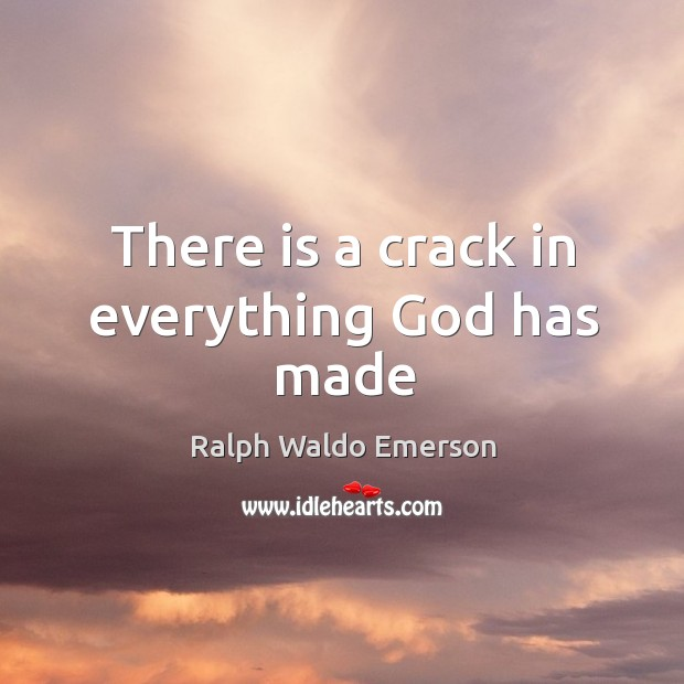 There is a crack in everything God has made Image