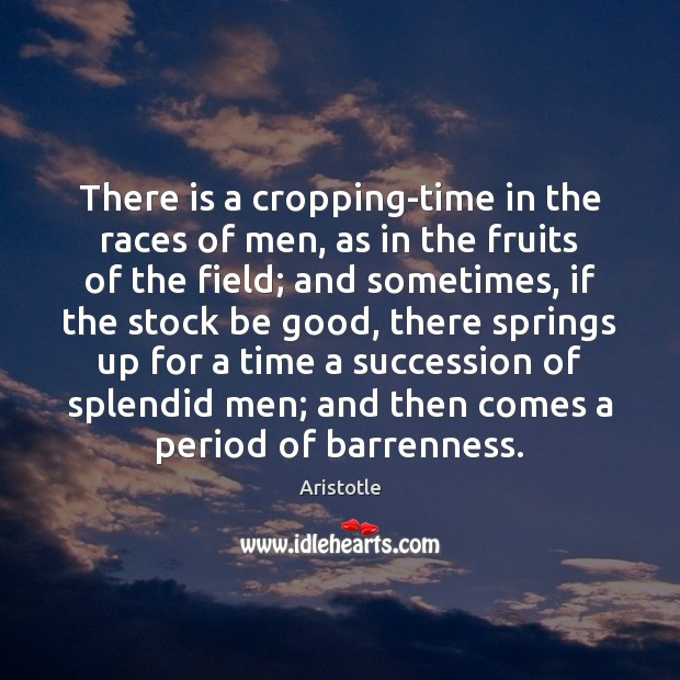 Image, There is a cropping-time in the races of men, as in the
