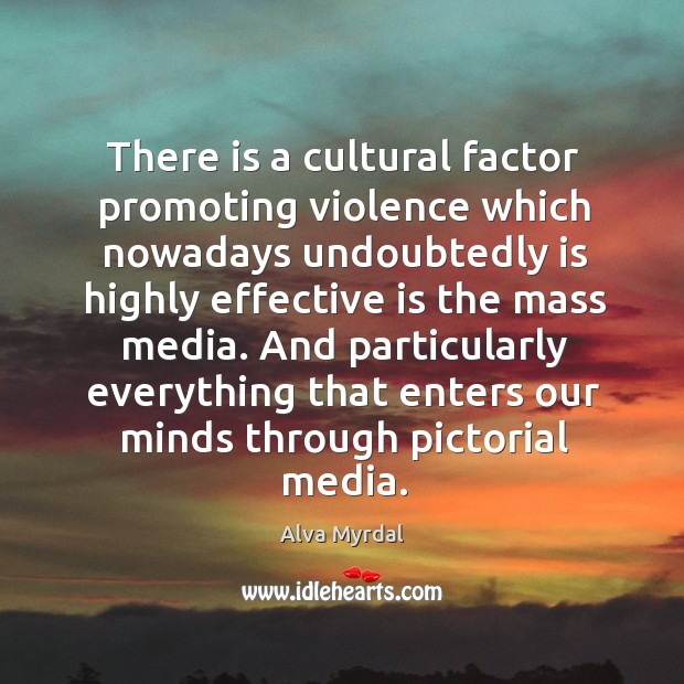 Image, There is a cultural factor promoting violence which nowadays undoubtedly is highly effective is the mass media.