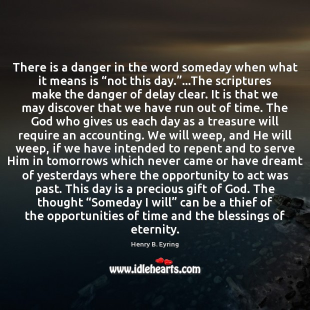 Image, There is a danger in the word someday when what it means