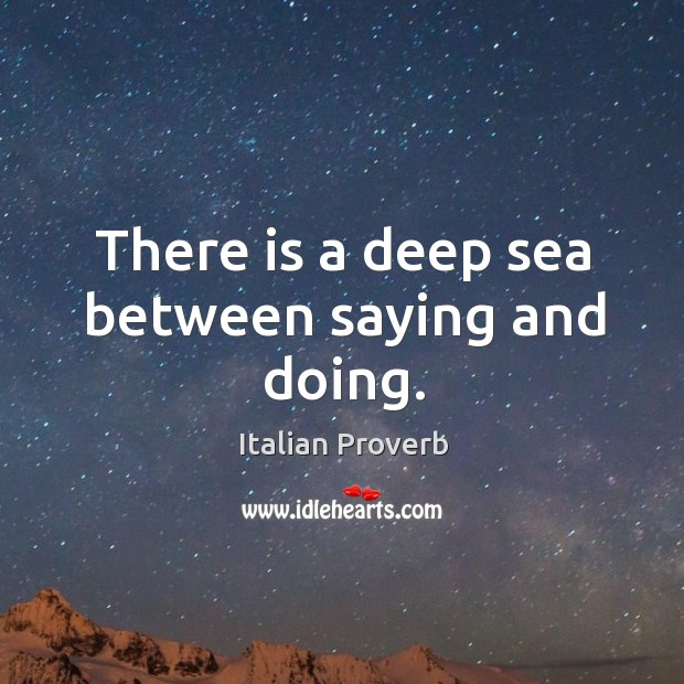 Image, There is a deep sea between saying and doing.
