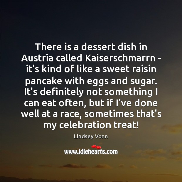 There is a dessert dish in Austria called Kaiserschmarrn – it's kind Lindsey Vonn Picture Quote