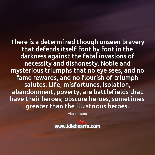 Image, There is a determined though unseen bravery that defends itself foot by
