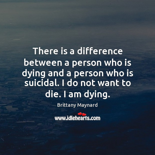 There is a difference between a person who is dying and a Brittany Maynard Picture Quote