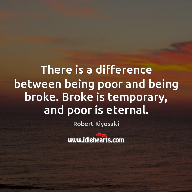 There Is A Difference Between Being Poor And Being Broke Broke Is
