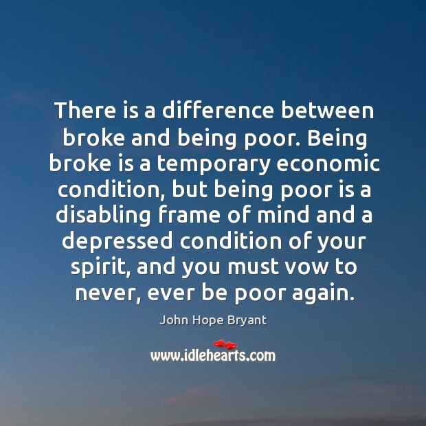 There is a difference between broke and being poor. Being broke is John Hope Bryant Picture Quote