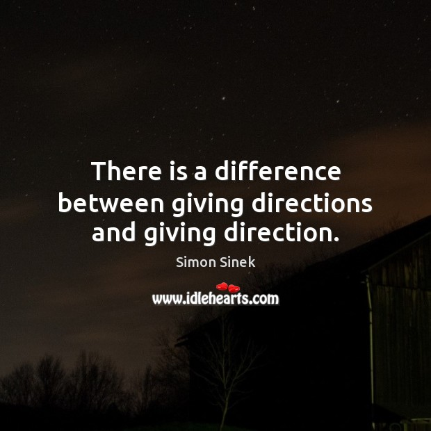 There is a difference between giving directions and giving direction. Image