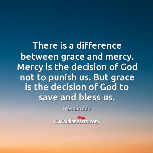 Image, There is a difference between grace and mercy. Mercy is the decision
