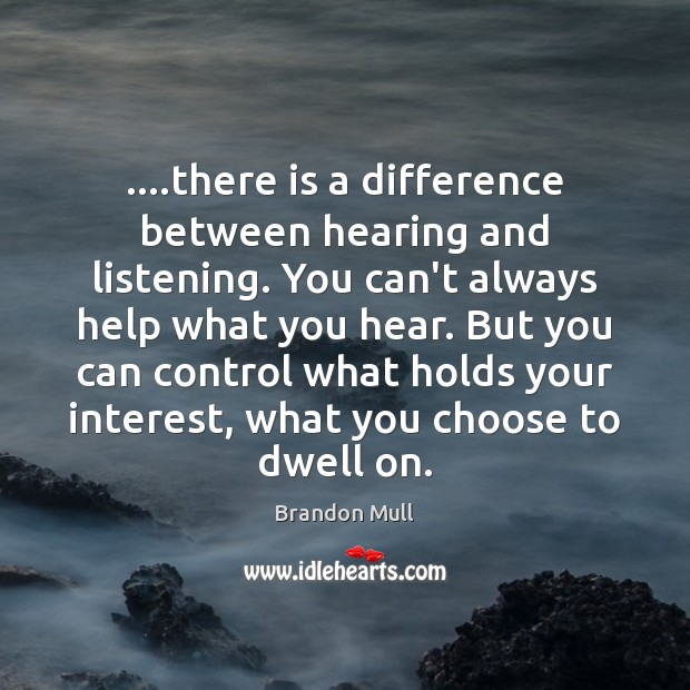 Image, ….there is a difference between hearing and listening. You can't always help